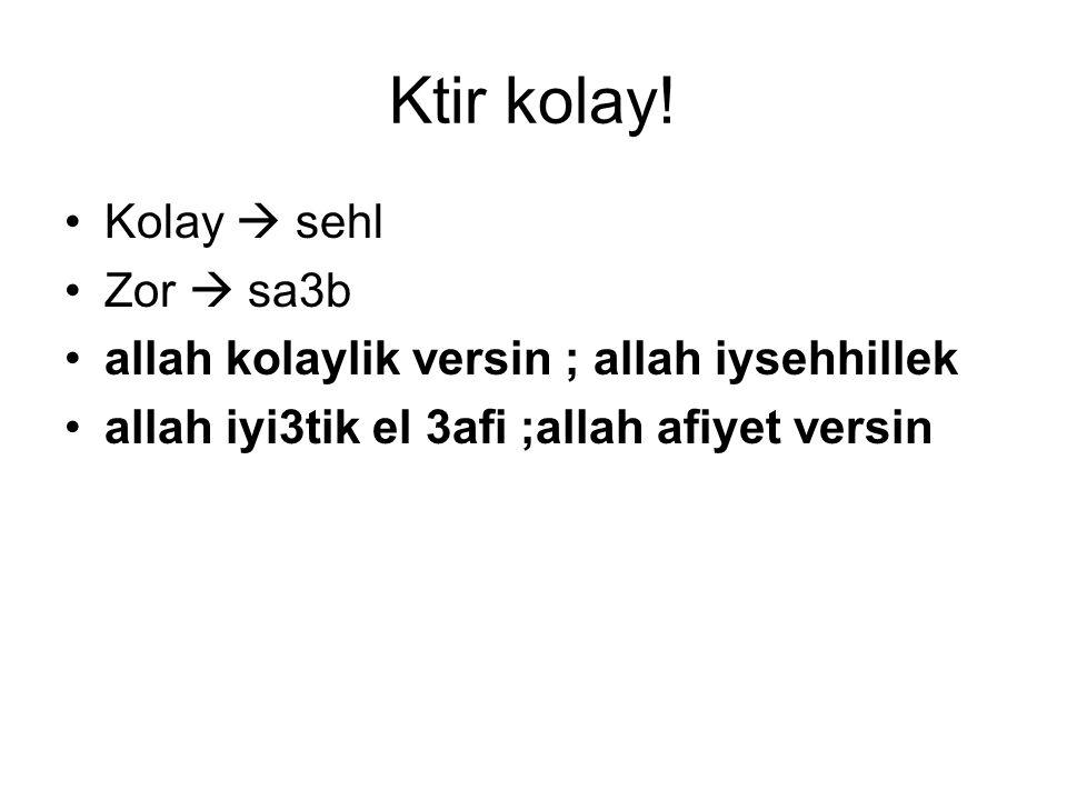 Ktir kolay! Kolay  sehl Zor  sa3b allah kolaylik versin ; allah iysehhillek allah iyi3tik el 3afi ;allah afiyet versin
