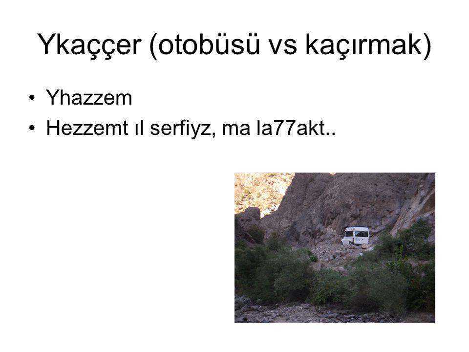 Ykaççer (otobüsü vs kaçırmak) Yhazzem Hezzemt ıl serfiyz, ma la77akt..