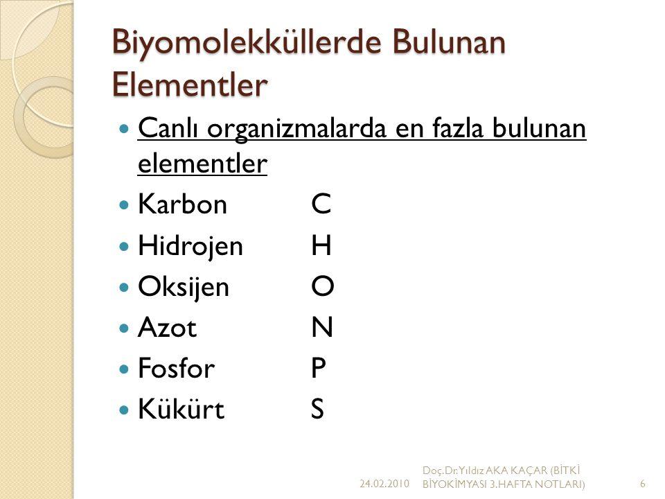 Biyomolekküllerde Bulunan Elementler İ yon halinde ve bol miktarda bulunan elementler SodyumNa PotasyumK MagnezyumMg KalsiyumCa KlorCl 24.02.2010 Doç.Dr.Yıldız AKA KAÇAR (B İ TK İ B İ YOK İ MYASI 3.HAFTA NOTLARI)7