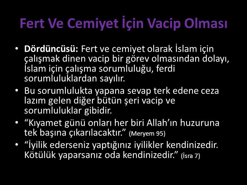 Fert Ve Cemiyet İçin Vacip Olması Dördüncüsü: Fert ve cemiyet olarak İslam için çalışmak dinen vacip bir görev olmasından dolayı, İslam için çalışma sorumluluğu, ferdi sorumluluklardan sayılır.