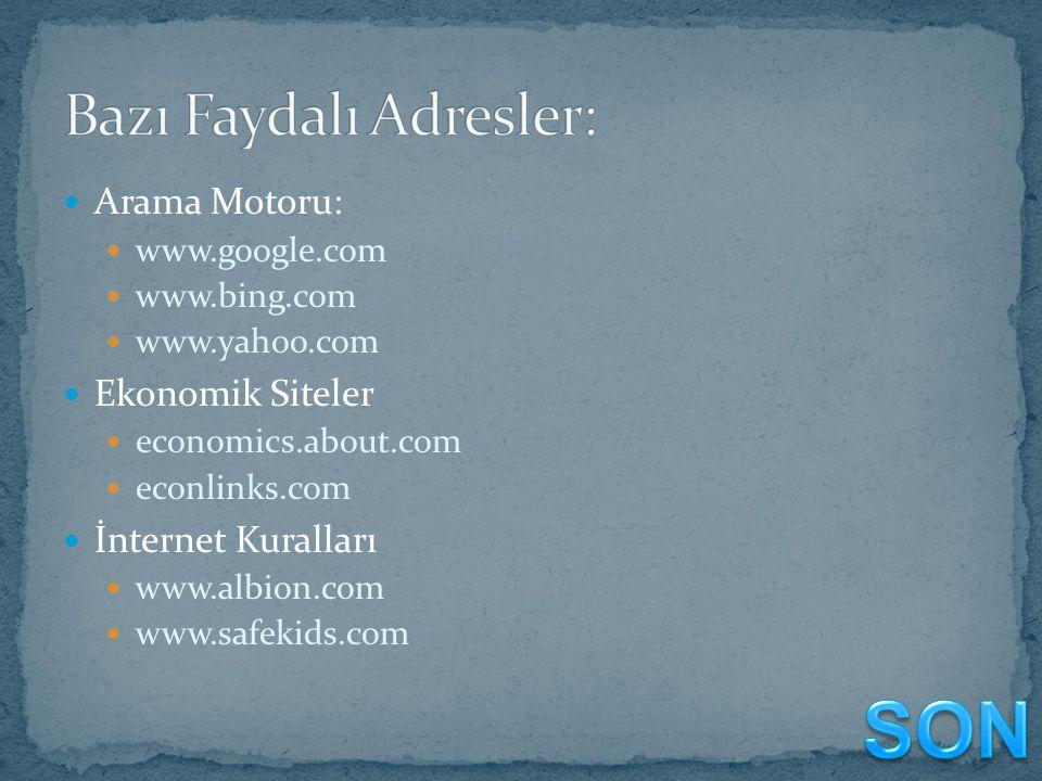 Arama Motoru: www.google.com www.bing.com www.yahoo.com Ekonomik Siteler economics.about.com econlinks.com İnternet Kuralları www.albion.com www.safek