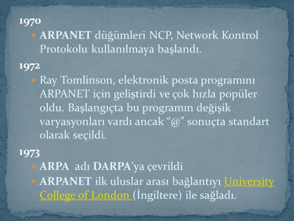 1970 ARPANET düğümleri NCP, Network Kontrol Protokolu kullanılmaya başlandı. 1972 Ray Tomlinson, elektronik posta programını ARPANET için geliştirdi v