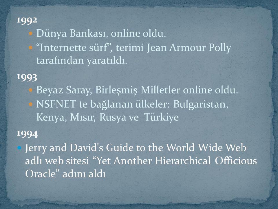 """1992 Dünya Bankası, online oldu. """"Internette sürf"""", terimi Jean Armour Polly tarafından yaratıldı. 1993 Beyaz Saray, Birleşmiş Milletler online oldu."""