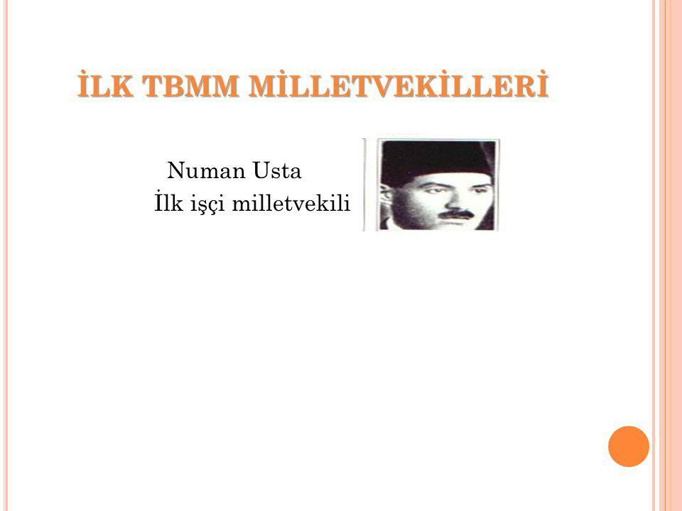 İLK TBMM MİLLETVEKİLLERİ Numan Usta İlk işçi milletvekili