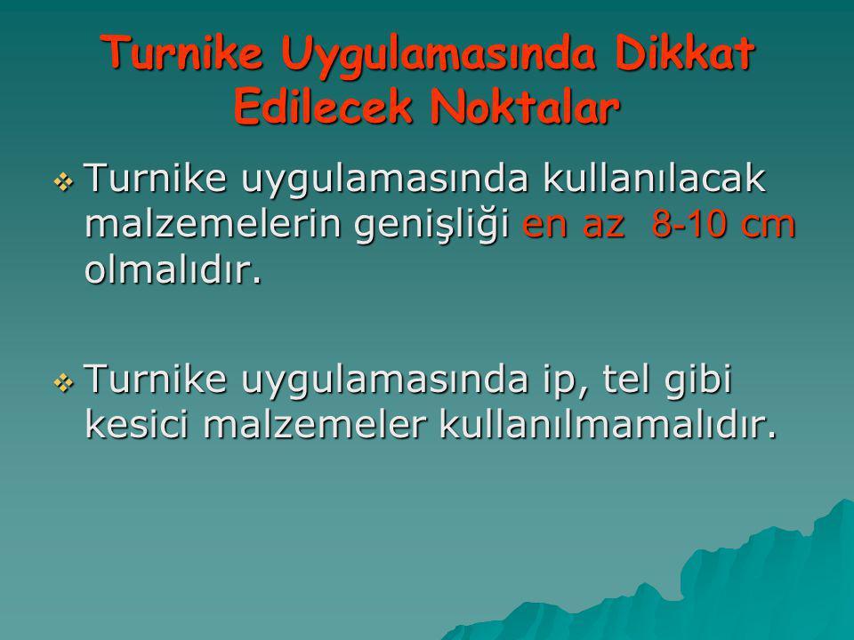 Turnike Uygulamasında Dikkat Edilecek Noktalar  Turnike uygulamasında kullanılacak malzemelerin genişliği en az 8-10 cm olmalıdır.