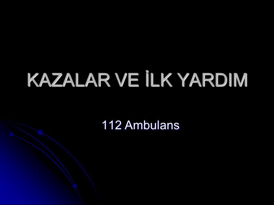 KAZALAR VE İLK YARDIM 112 Ambulans 112 Ambulans