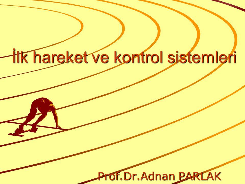 İlk hareket ve kontrol sistemleri Prof.Dr.Adnan PARLAK