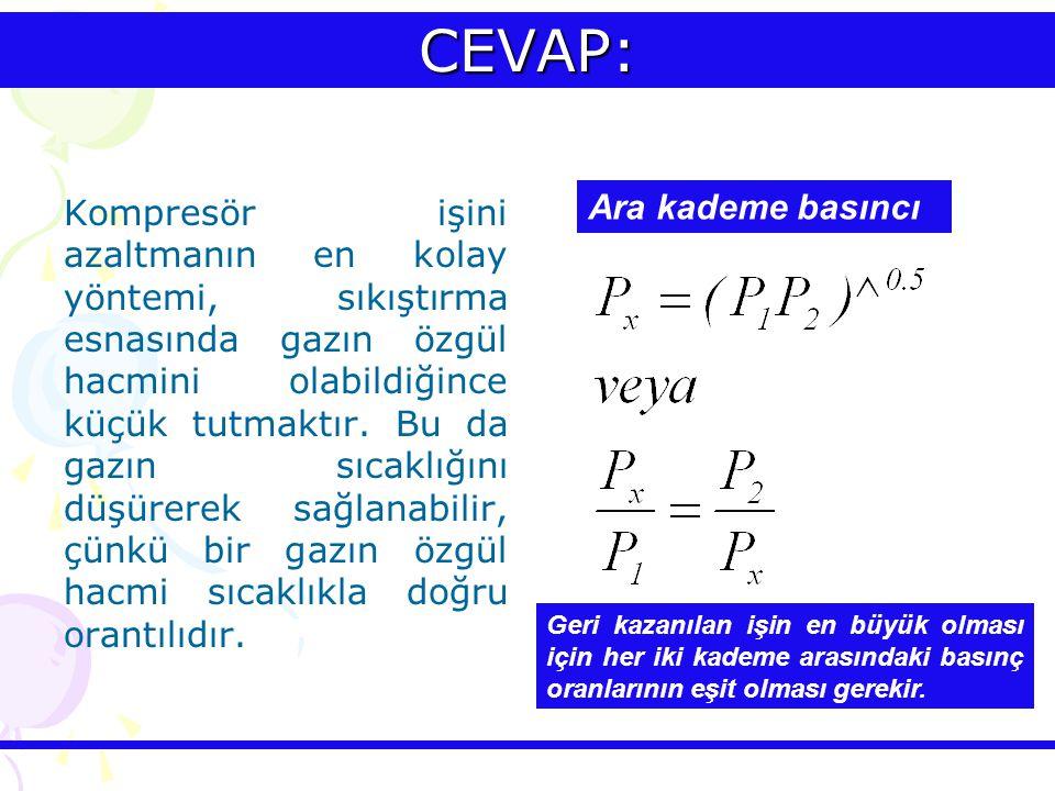CEVAP: Kompresör işini azaltmanın en kolay yöntemi, sıkıştırma esnasında gazın özgül hacmini olabildiğince küçük tutmaktır. Bu da gazın sıcaklığını dü