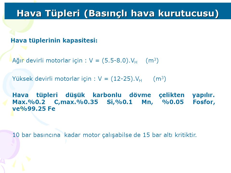 Hava Tüpleri (Basınçlı hava kurutucusu) Hava tüplerinin kapasitesi: Ağır devirli motorlar için : V = (5.5-8.0).V H (m 3 ) Yüksek devirli motorlar için