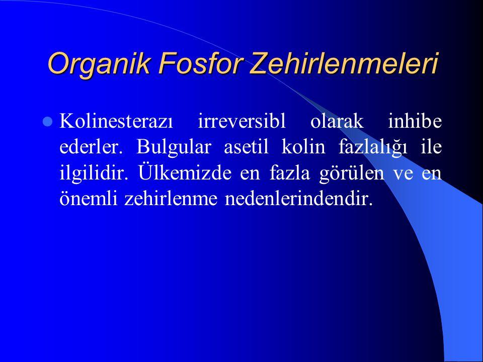 Organik Fosfor Zehirlenmeleri Kolinesterazı irreversibl olarak inhibe ederler. Bulgular asetil kolin fazlalığı ile ilgilidir. Ülkemizde en fazla görül