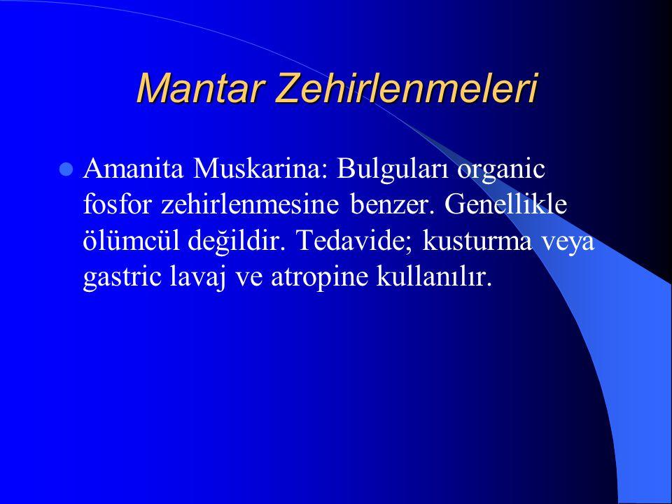 Mantar Zehirlenmeleri Amanita Muskarina: Bulguları organic fosfor zehirlenmesine benzer. Genellikle ölümcül değildir. Tedavide; kusturma veya gastric