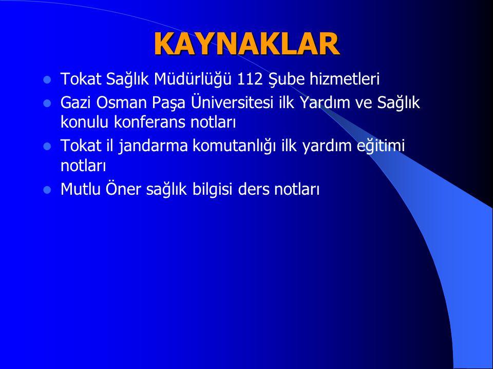 KAYNAKLAR Tokat Sağlık Müdürlüğü 112 Şube hizmetleri Gazi Osman Paşa Üniversitesi ilk Yardım ve Sağlık konulu konferans notları Tokat il jandarma komu
