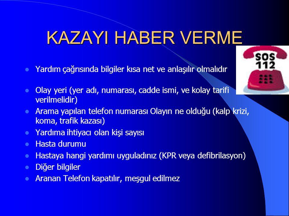 KAZAYI HABER VERME Yardım çağrısında bilgiler kısa net ve anlaşılır olmalıdır Olay yeri (yer adı, numarası, cadde ismi, ve kolay tarifi verilmelidir)