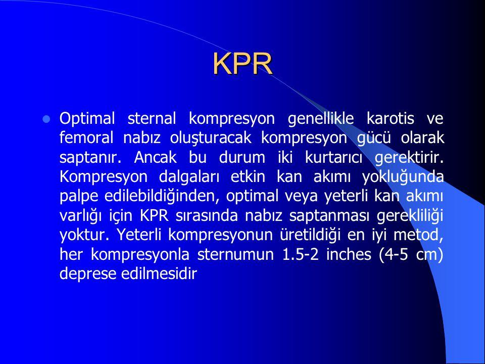 KPR Optimal sternal kompresyon genellikle karotis ve femoral nabız oluşturacak kompresyon gücü olarak saptanır. Ancak bu durum iki kurtarıcı gerektiri