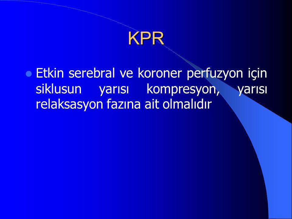 KPR Etkin serebral ve koroner perfuzyon için siklusun yarısı kompresyon, yarısı relaksasyon fazına ait olmalıdır