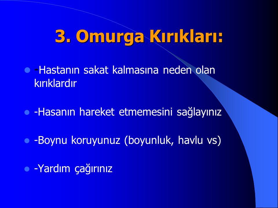 3. Omurga Kırıkları: - Hastanın sakat kalmasına neden olan kırıklardır -Hasanın hareket etmemesini sağlayınız -Boynu koruyunuz (boyunluk, havlu vs) -Y