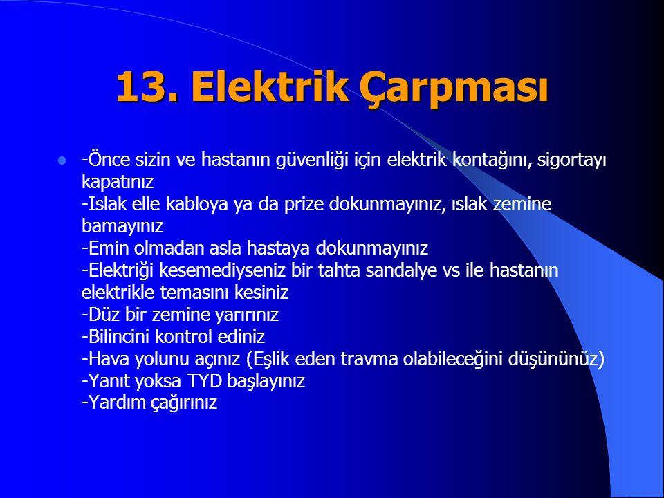 13. Elektrik Çarpması -Önce sizin ve hastanın güvenliği için elektrik kontağını, sigortayı kapatınız -Islak elle kabloya ya da prize dokunmayınız, ısl