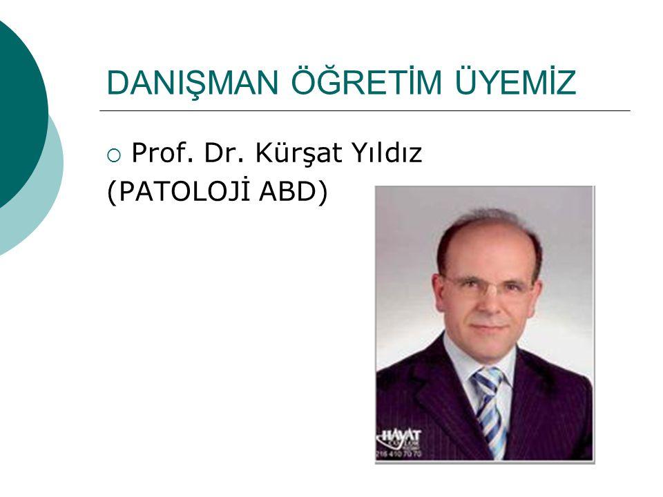 DANIŞMAN ÖĞRETİM ÜYEMİZ  Prof. Dr. Kürşat Yıldız (PATOLOJİ ABD)