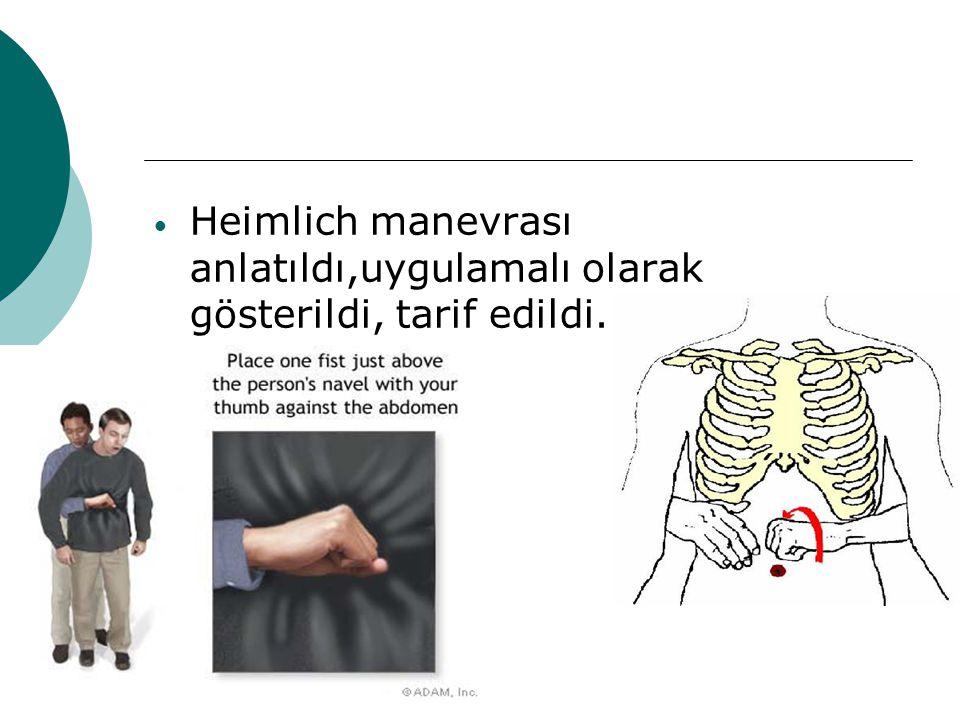 Heimlich manevrası anlatıldı,uygulamalı olarak gösterildi, tarif edildi.
