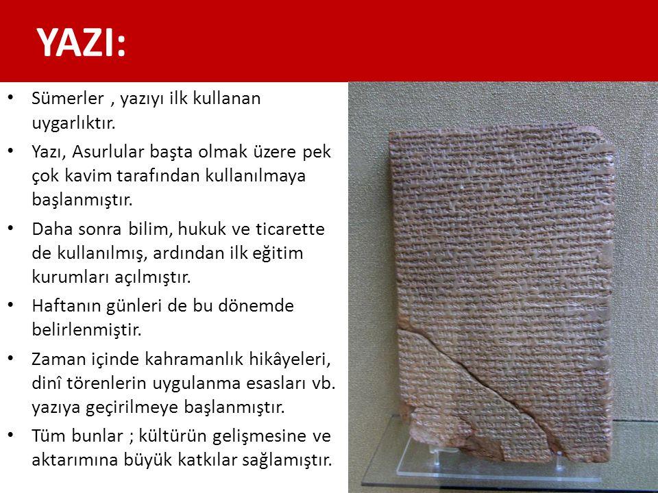 YAZI: Sümerler, yazıyı ilk kullanan uygarlıktır. Yazı, Asurlular başta olmak üzere pek çok kavim tarafından kullanılmaya başlanmıştır. Daha sonra bili