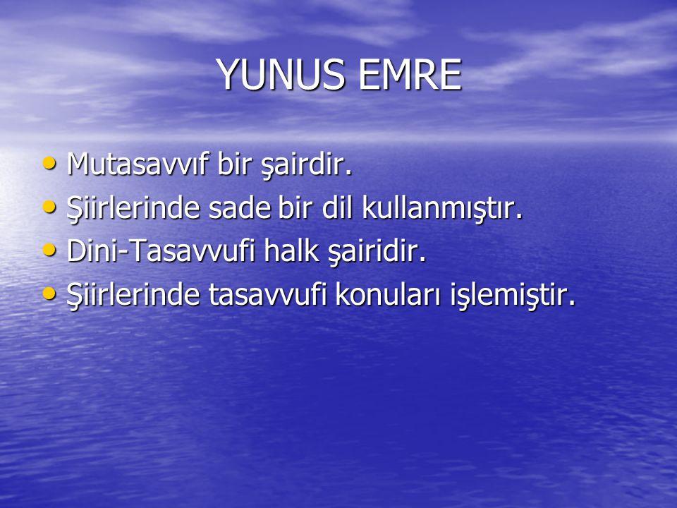 YUNUS EMRE Mutasavvıf bir şairdir. Mutasavvıf bir şairdir. Şiirlerinde sade bir dil kullanmıştır. Şiirlerinde sade bir dil kullanmıştır. Dini-Tasavvuf