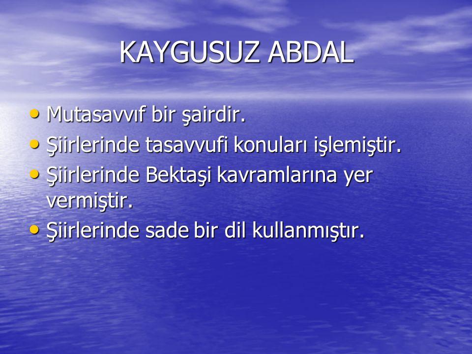 KAYGUSUZ ABDAL Mutasavvıf bir şairdir. Mutasavvıf bir şairdir. Şiirlerinde tasavvufi konuları işlemiştir. Şiirlerinde tasavvufi konuları işlemiştir. Ş