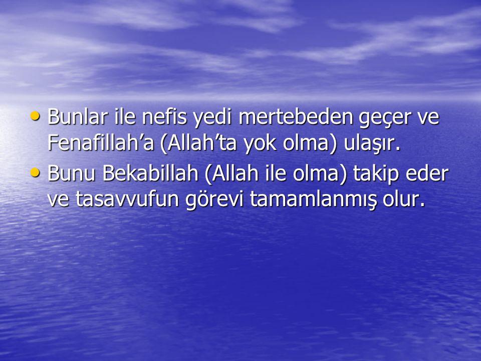 Bunlar ile nefis yedi mertebeden geçer ve Fenafillah'a (Allah'ta yok olma) ulaşır. Bunlar ile nefis yedi mertebeden geçer ve Fenafillah'a (Allah'ta yo