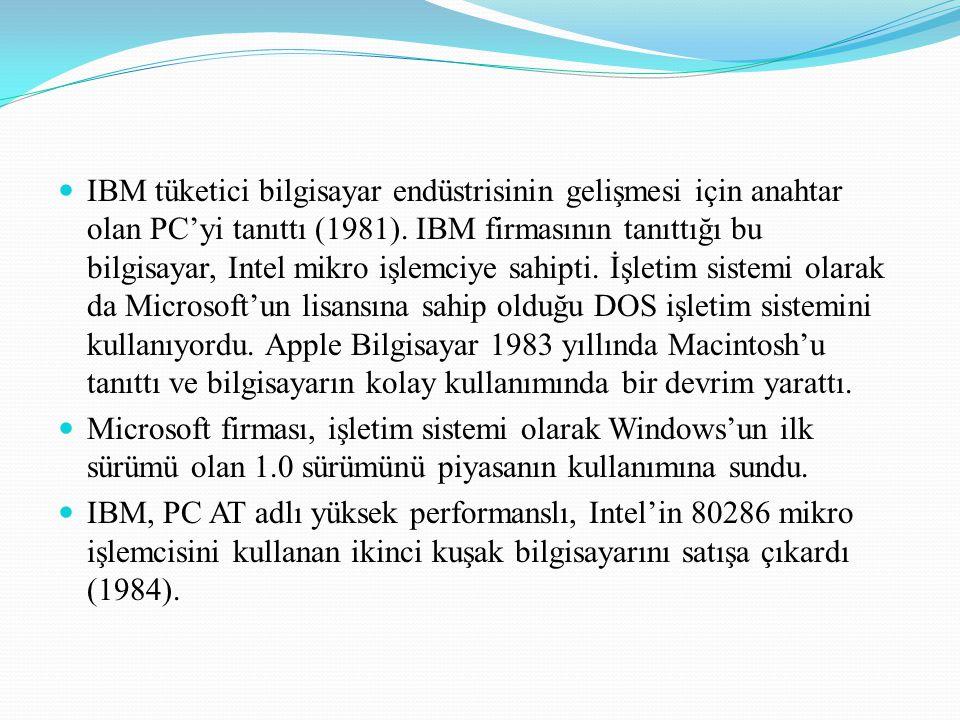 IBM tüketici bilgisayar endüstrisinin gelişmesi için anahtar olan PC'yi tanıttı (1981).