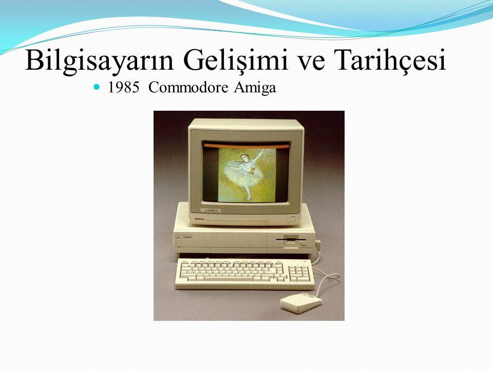 Bilgisayarın Gelişimi ve Tarihçesi 1985 Commodore Amiga