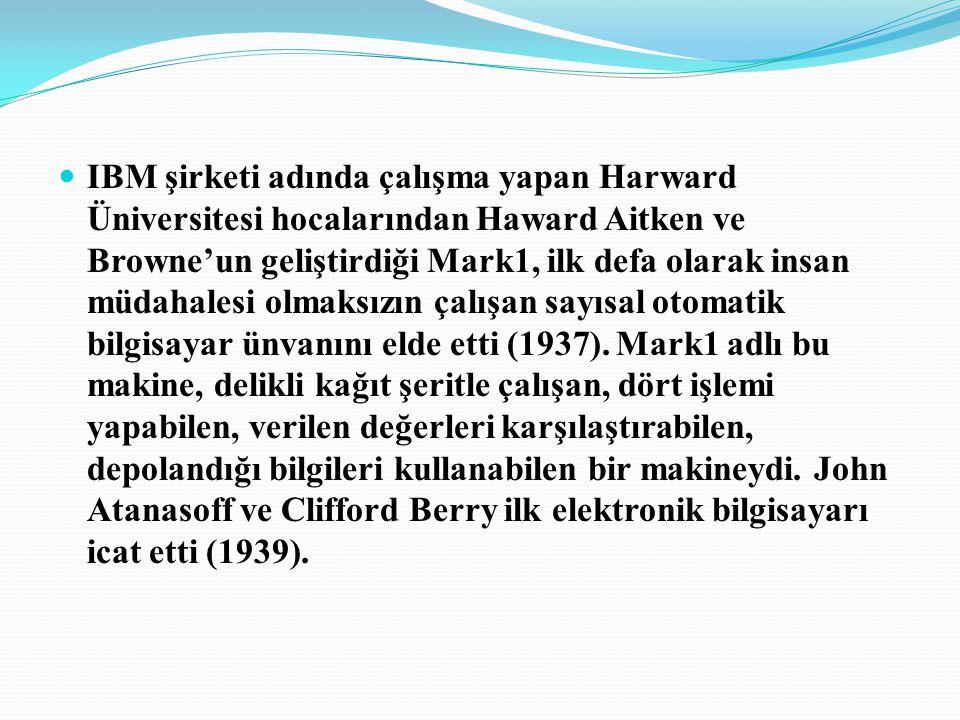 IBM şirketi adında çalışma yapan Harward Üniversitesi hocalarından Haward Aitken ve Browne'un geliştirdiği Mark1, ilk defa olarak insan müdahalesi olmaksızın çalışan sayısal otomatik bilgisayar ünvanını elde etti (1937).