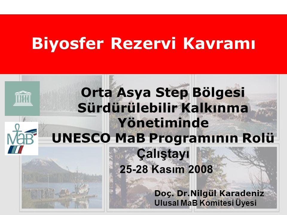 Doç. Dr.Nilgül Karadeniz Ulusal MaB Komitesi Üyesi Biyosfer Rezervi Kavramı Orta Asya Step Bölgesi Sürdürülebilir Kalkınma Yönetiminde UNESCO MaB Prog