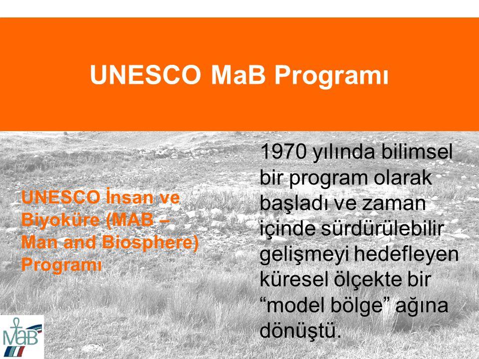 UNESCO MaB Programı UNESCO İnsan ve Biyoküre (MAB – Man and Biosphere) Programı 1970 yılında bilimsel bir program olarak başladı ve zaman içinde sürdürülebilir gelişmeyi hedefleyen küresel ölçekte bir model bölge ağına dönüştü.