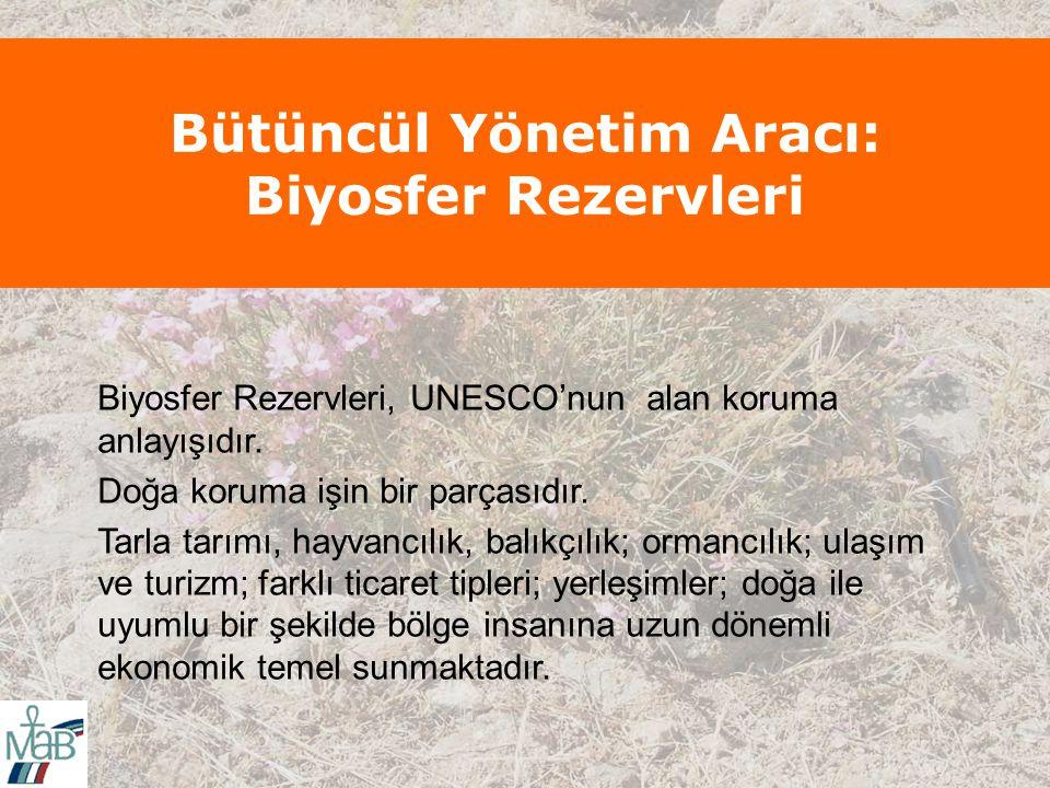 Bütüncül Yönetim Aracı: Biyosfer Rezervleri Biyosfer Rezervleri, UNESCO'nun alan koruma anlayışıdır.