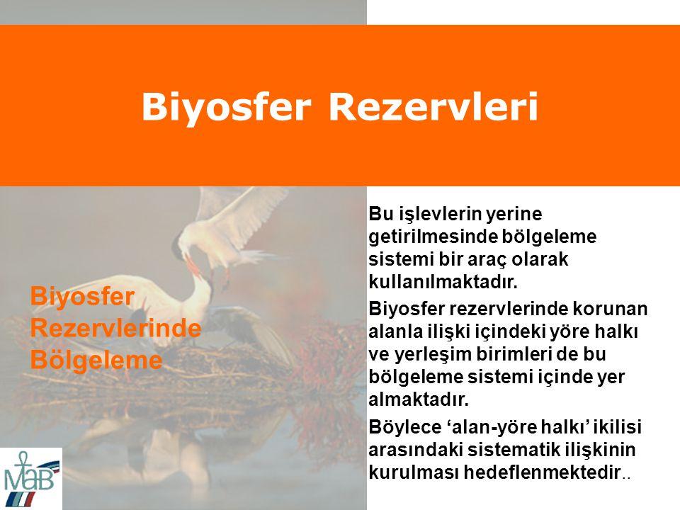 Biyosfer Rezervleri Biyosfer Rezervlerinde Bölgeleme Bu işlevlerin yerine getirilmesinde bölgeleme sistemi bir araç olarak kullanılmaktadır.