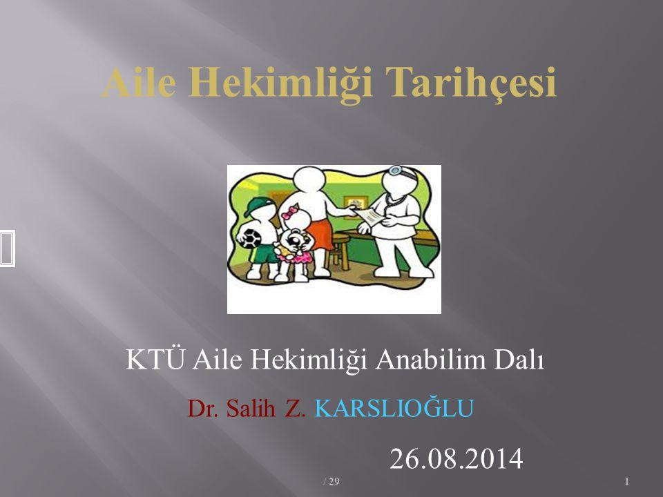 / 291 Aile Hekimliği Tarihçesi KTÜ Aile Hekimliği Anabilim Dalı Dr. Salih Z. KARSLIOĞLU 26.08.2014