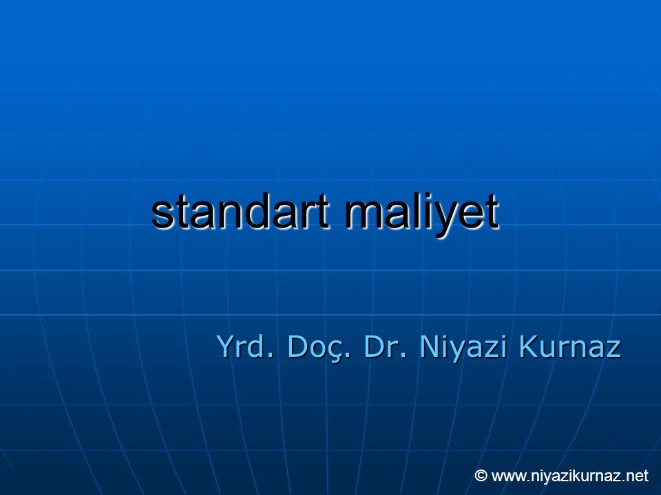 standart maliyet Yrd. Doç. Dr. Niyazi Kurnaz © www.niyazikurnaz.net