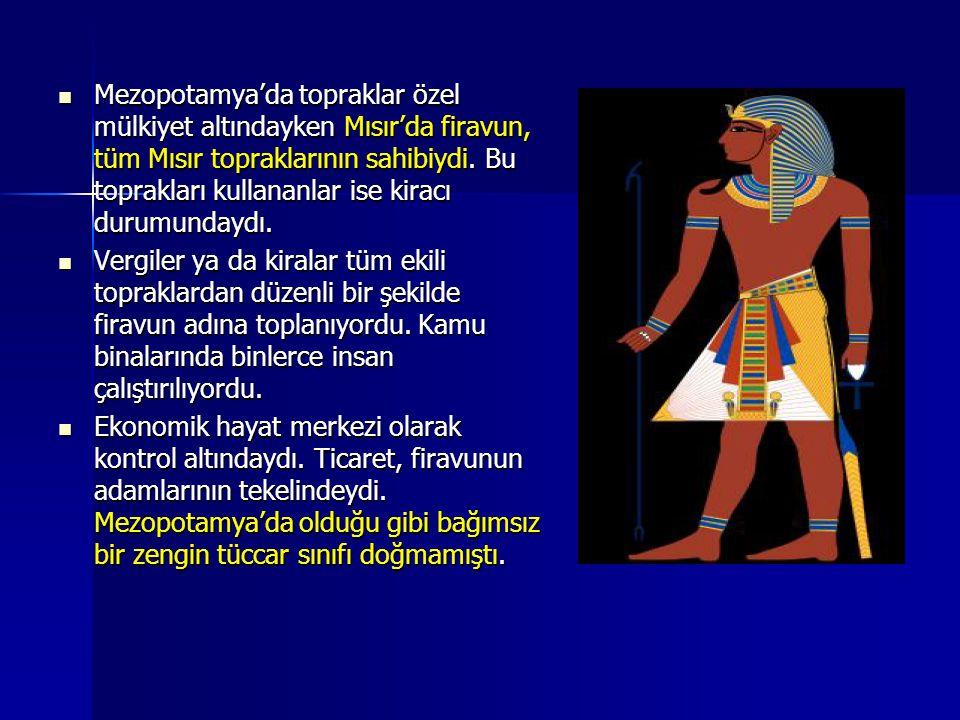 Mezopotamya'da topraklar özel mülkiyet altındayken Mısır'da firavun, tüm Mısır topraklarının sahibiydi. Bu toprakları kullananlar ise kiracı durumunda