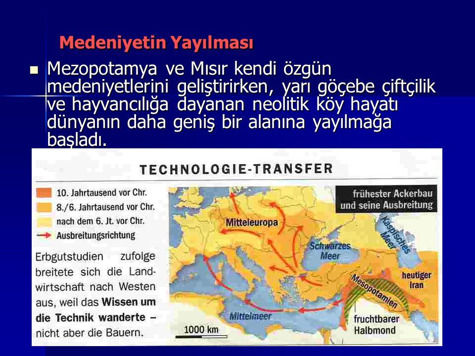Medeniyetin Yayılması Mezopotamya ve Mısır kendi özgün medeniyetlerini geliştirirken, yarı göçebe çiftçilik ve hayvancılığa dayanan neolitik köy hayat