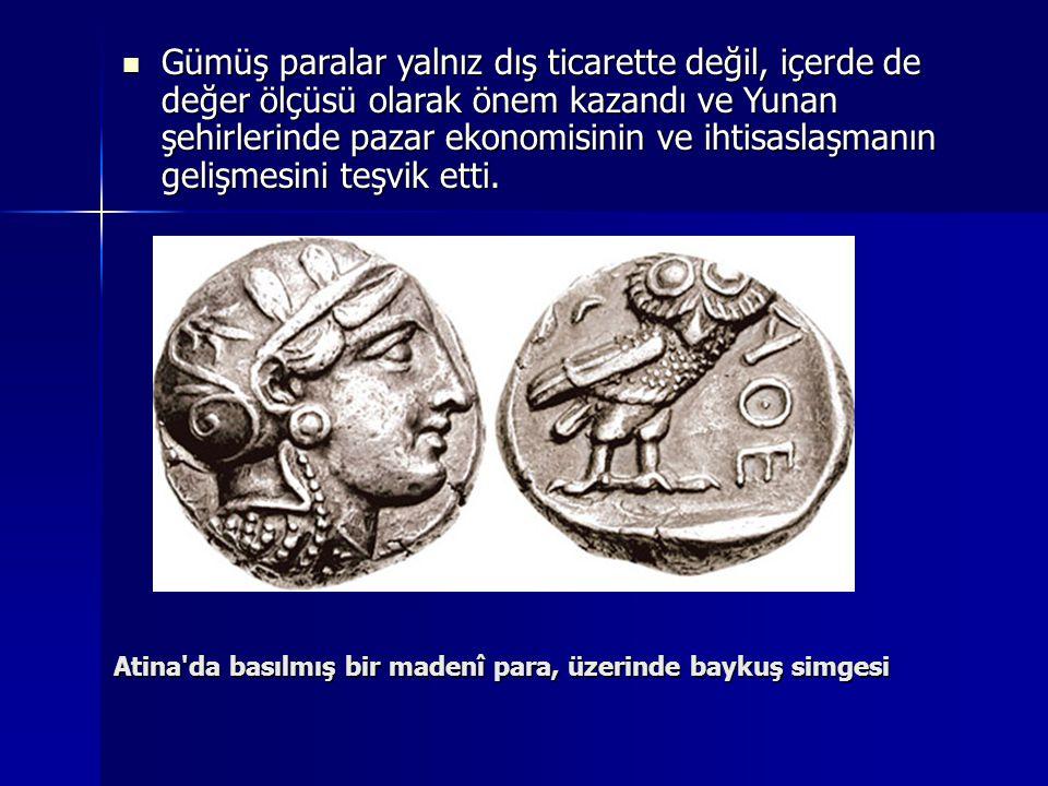 Gümüş paralar yalnız dış ticarette değil, içerde de değer ölçüsü olarak önem kazandı ve Yunan şehirlerinde pazar ekonomisinin ve ihtisaslaşmanın geliş