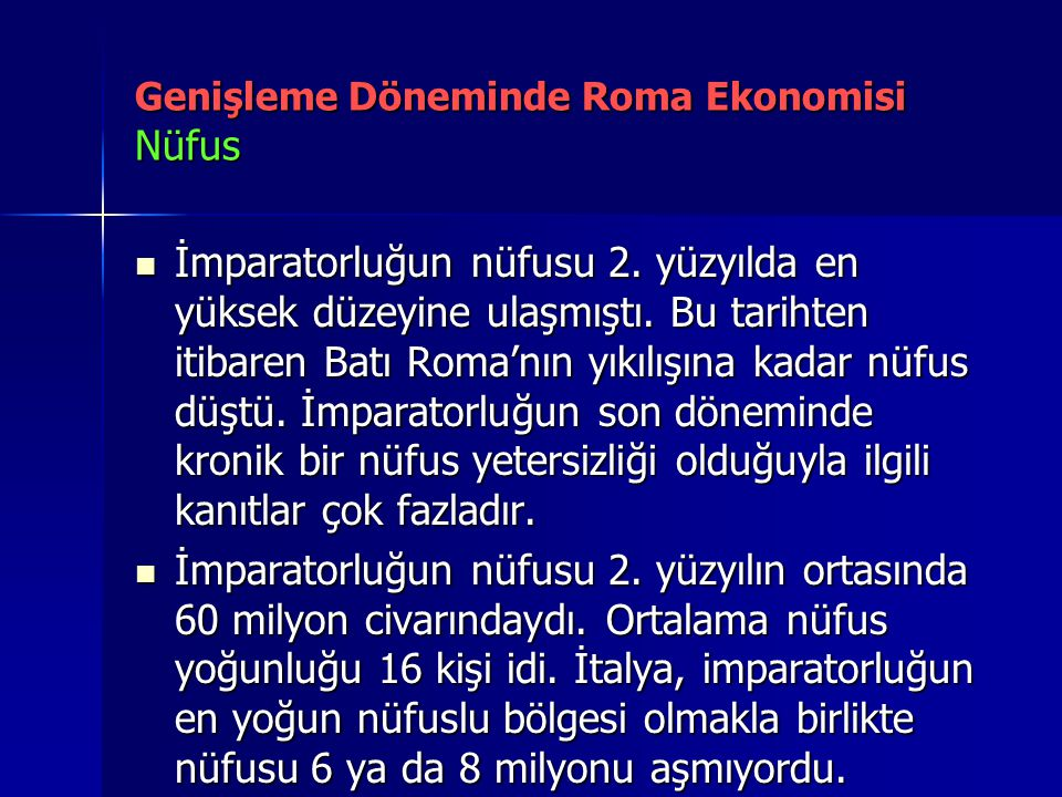 Genişleme Döneminde Roma Ekonomisi Nüfus İmparatorluğun nüfusu 2. yüzyılda en yüksek düzeyine ulaşmıştı. Bu tarihten itibaren Batı Roma'nın yıkılışına