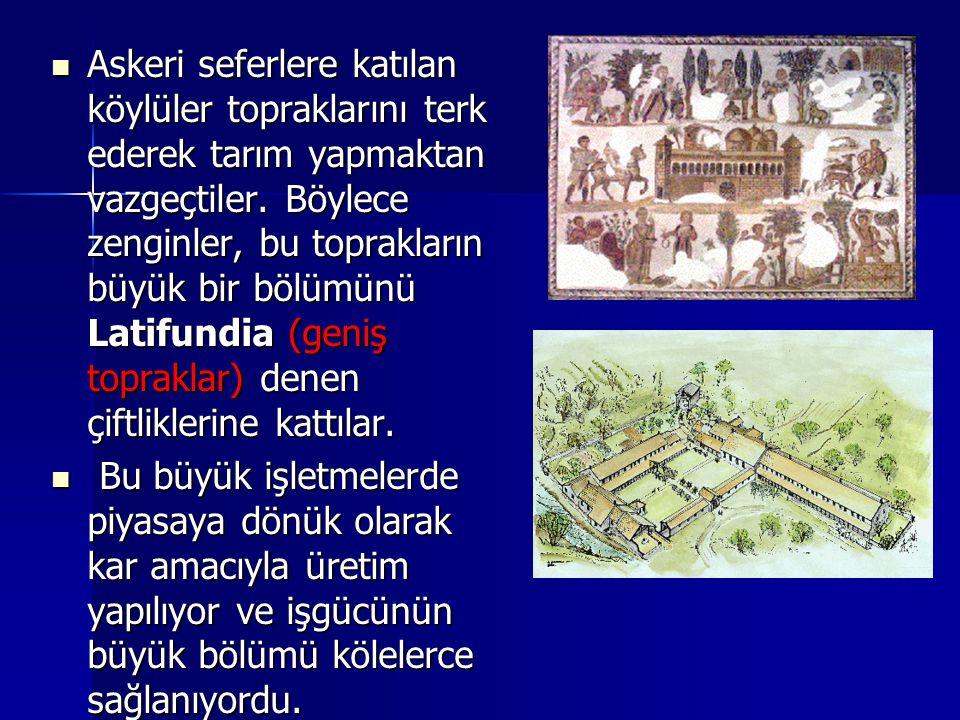 Askeri seferlere katılan köylüler topraklarını terk ederek tarım yapmaktan vazgeçtiler. Böylece zenginler, bu toprakların büyük bir bölümünü Latifundi