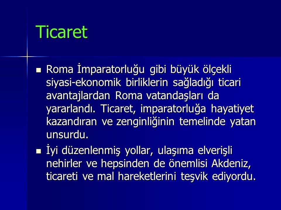 Ticaret Roma İmparatorluğu gibi büyük ölçekli siyasi-ekonomik birliklerin sağladığı ticari avantajlardan Roma vatandaşları da yararlandı. Ticaret, imp