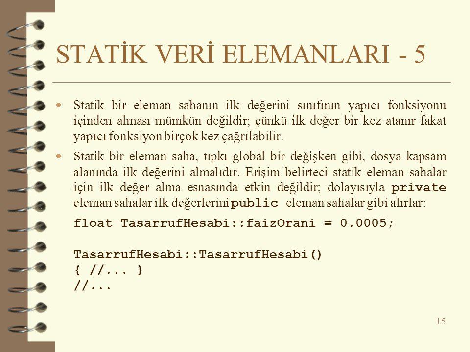 STATİK VERİ ELEMANLARI - 5  Statik bir eleman sahanın ilk değerini sınıfının yapıcı fonksiyonu içinden alması mümkün değildir; çünkü ilk değer bir ke