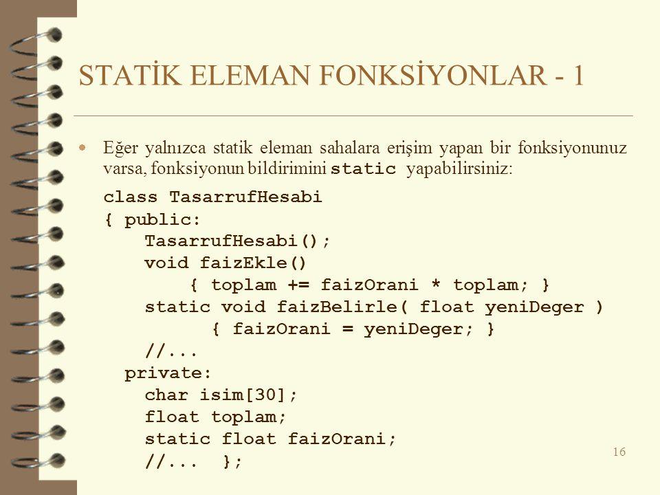 STATİK ELEMAN FONKSİYONLAR - 1  Eğer yalnızca statik eleman sahalara erişim yapan bir fonksiyonunuz varsa, fonksiyonun bildirimini static yapabilirsi