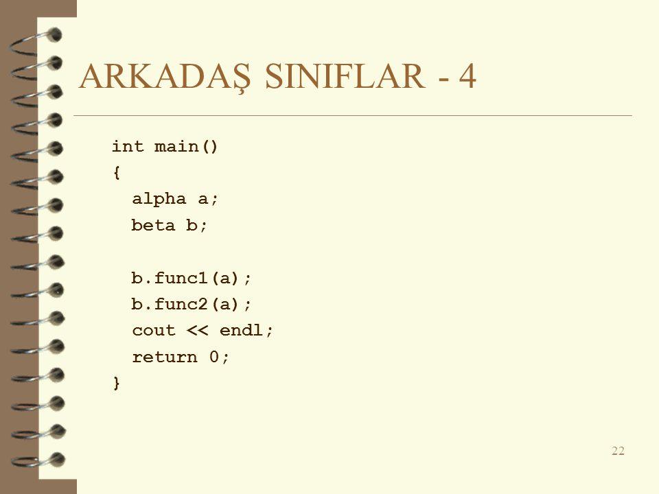 ARKADAŞ SINIFLAR - 4 int main() { alpha a; beta b; b.func1(a); b.func2(a); cout << endl; return 0; } 22