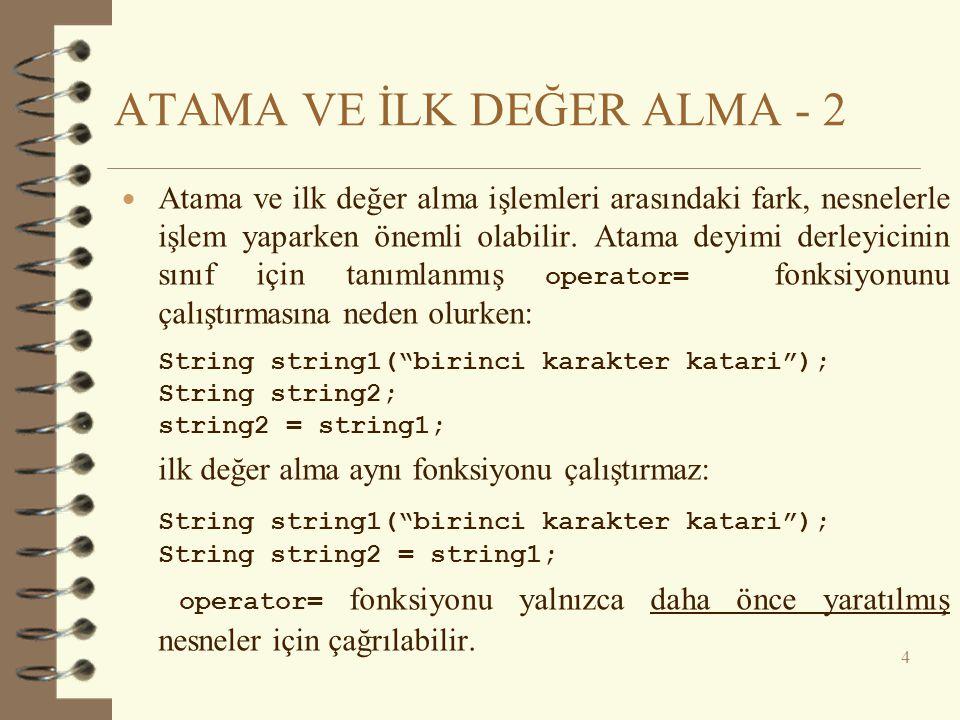 ATAMA VE İLK DEĞER ALMA - 2  Atama ve ilk değer alma işlemleri arasındaki fark, nesnelerle işlem yaparken önemli olabilir. Atama deyimi derleyicinin