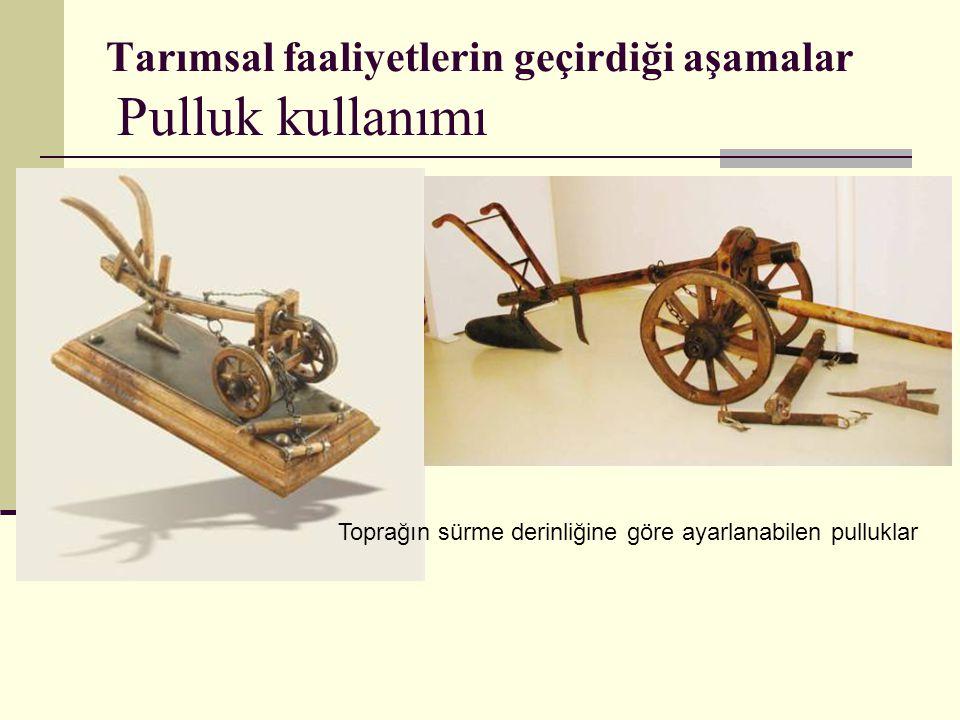 Tarımsal faaliyetlerin geçirdiği aşamalar Pulluk kullanımı Toprağın sürme derinliğine göre ayarlanabilen pulluklar
