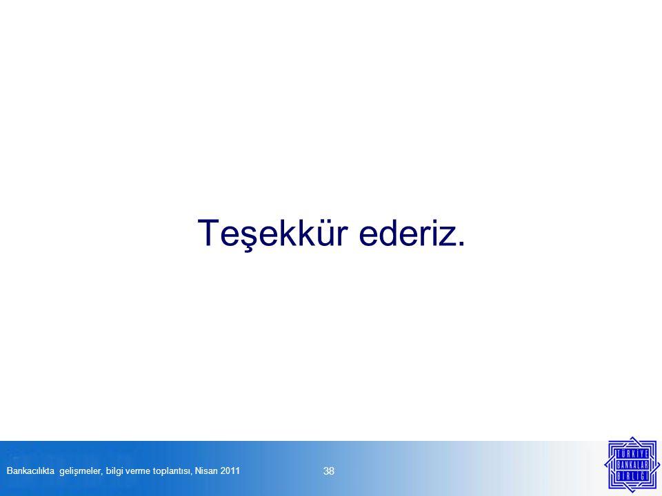 Teşekkür ederiz. 38 Bankacılıkta gelişmeler, bilgi verme toplantısı, Nisan 2011