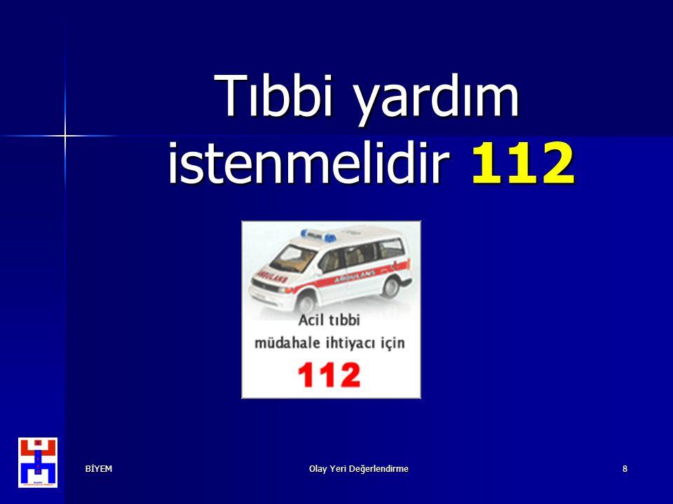 BİYEMOlay Yeri Değerlendirme8 Tıbbi yardım istenmelidir 112 Tıbbi yardım istenmelidir 112
