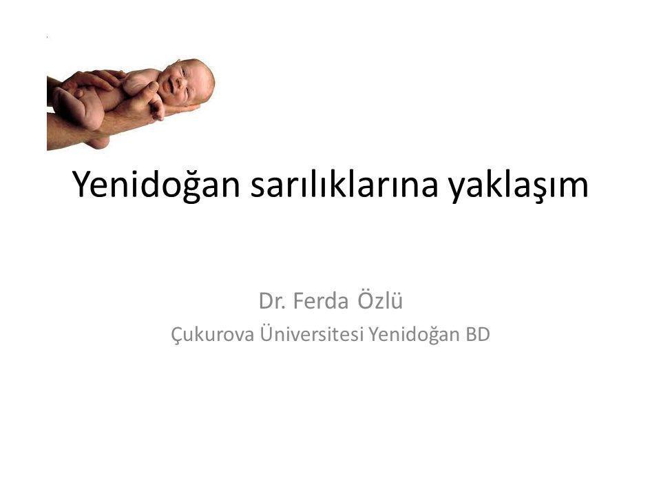 Yenidoğan sarılıklarına yaklaşım Dr. Ferda Özlü Çukurova Üniversitesi Yenidoğan BD